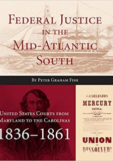 Federal Justice in the Mid-Atlantic South: United States Courts from Maryland to the Carolinas, 1836 1861