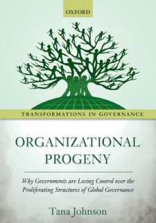 Organizational Progeny: Why Governments Are Losing Control over the Proliferating Structures of Global Governance